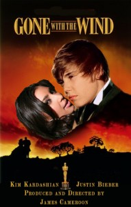 Bieber, Kardashian, Gone with the Wind!